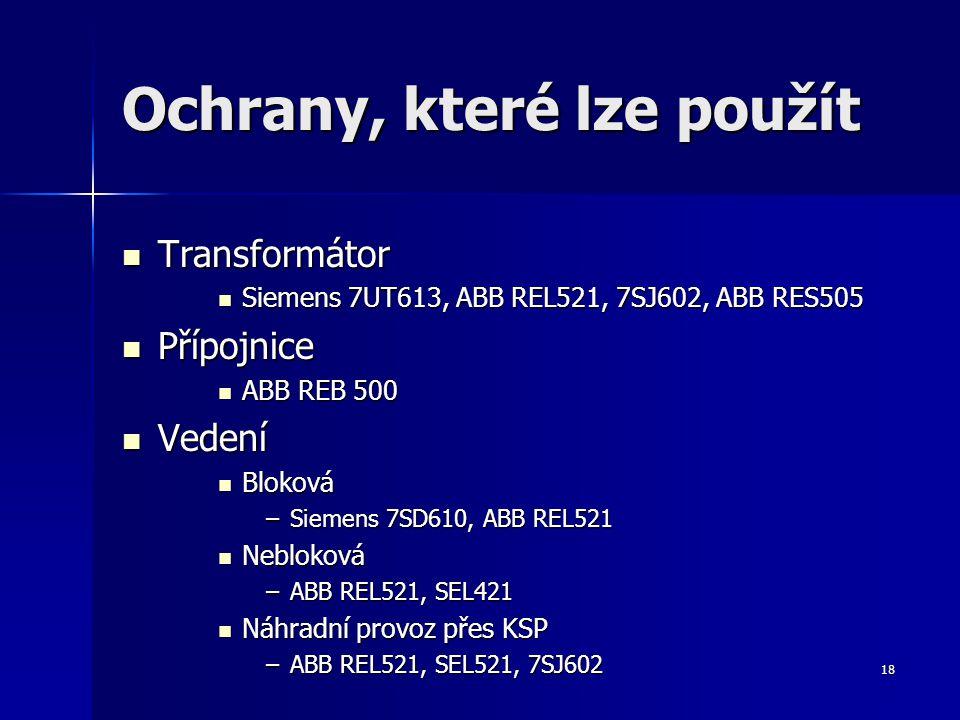 18 Ochrany, které lze použít Transformátor Transformátor Siemens 7UT613, ABB REL521, 7SJ602, ABB RES505 Siemens 7UT613, ABB REL521, 7SJ602, ABB RES505
