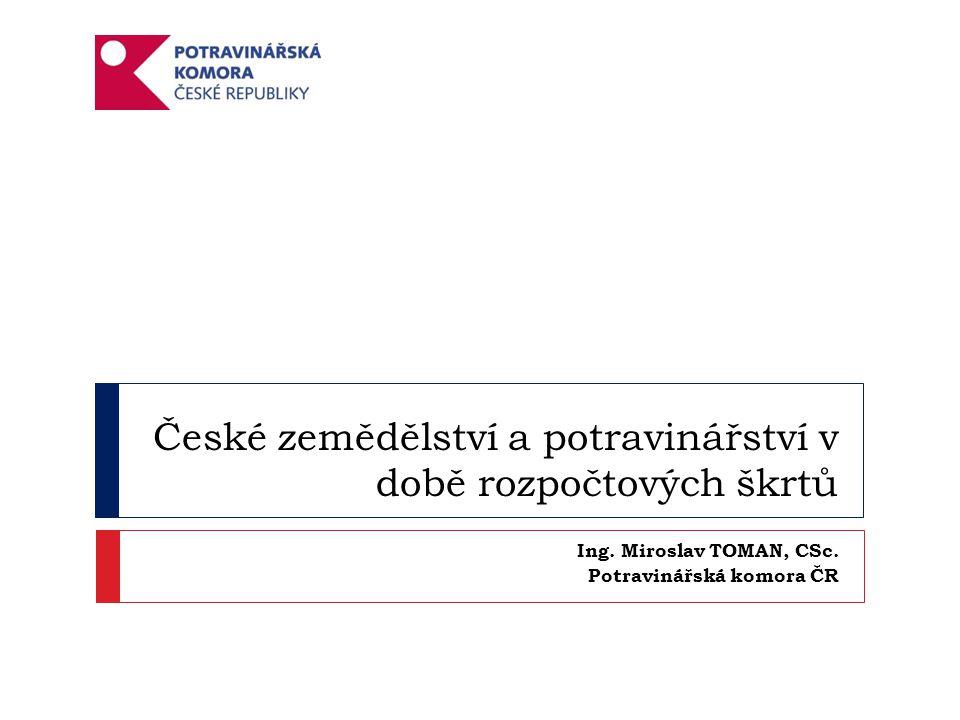 České zemědělství a potravinářství v době rozpočtových škrtů Ing.