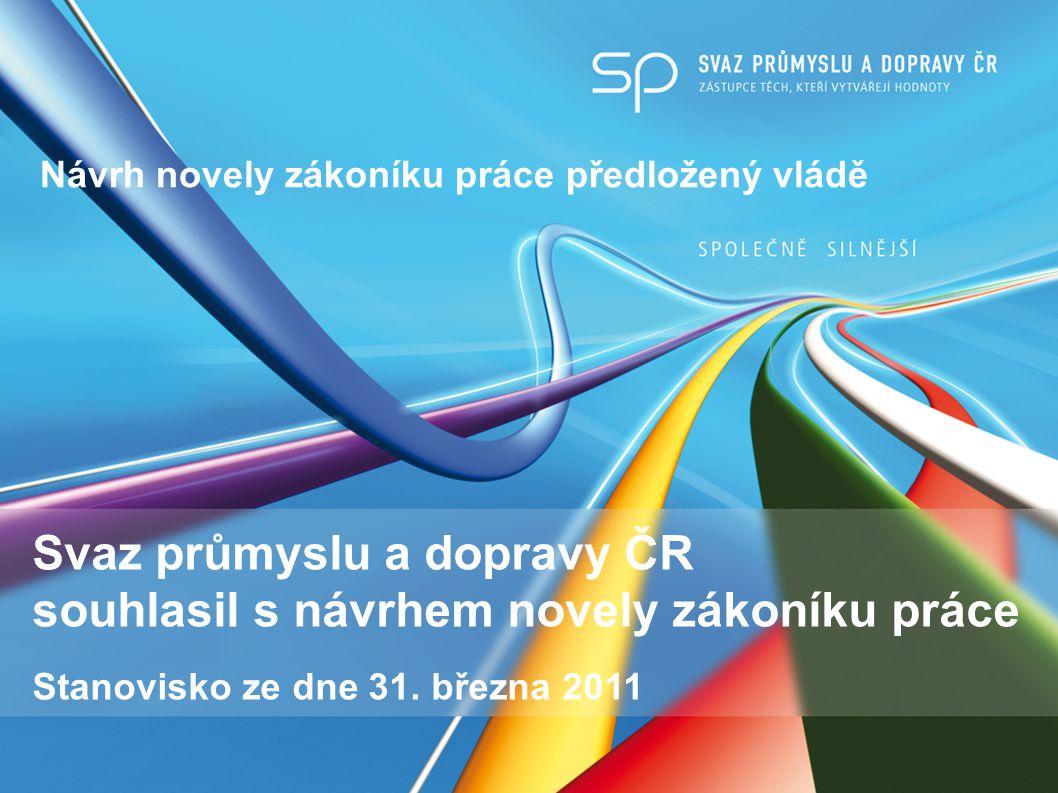 Návrh novely zákoníku práce předložený vládě Svaz průmyslu a dopravy ČR souhlasil s návrhem novely zákoníku práce Stanovisko ze dne 31.