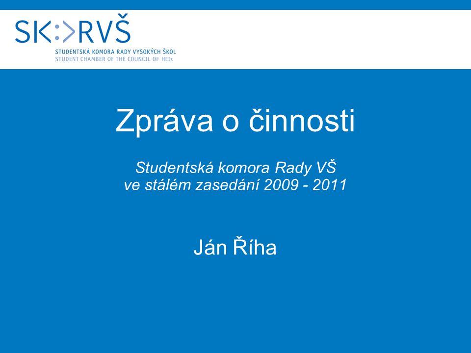 Zpráva o činnosti Studentská komora Rady VŠ ve stálém zasedání 2009 - 2011 Ján Říha