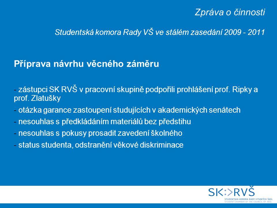 Zpráva o činnosti Studentská komora Rady VŠ ve stálém zasedání 2009 - 2011 Příprava návrhu věcného záměru - zástupci SK RVŠ v pracovní skupině podpořili prohlášení prof.