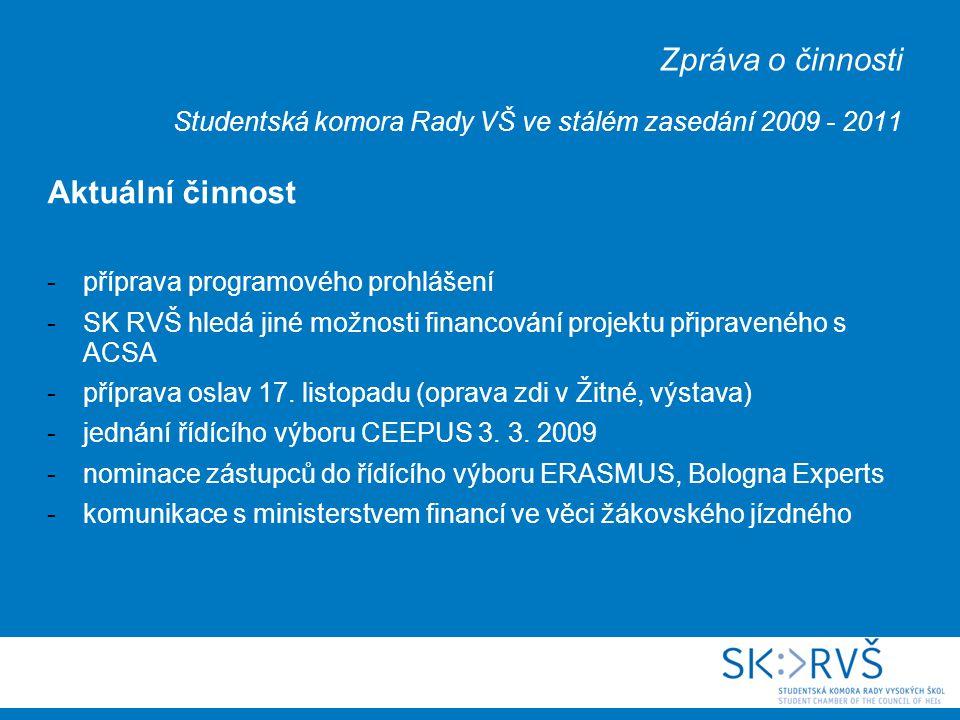 Zpráva o činnosti Studentská komora Rady VŠ ve stálém zasedání 2009 - 2011 Aktuální činnost -příprava programového prohlášení -SK RVŠ hledá jiné možnosti financování projektu připraveného s ACSA -příprava oslav 17.
