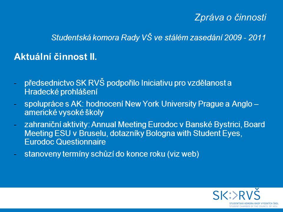 Zpráva o činnosti Studentská komora Rady VŠ ve stálém zasedání 2009 - 2011 Aktuální činnost II.