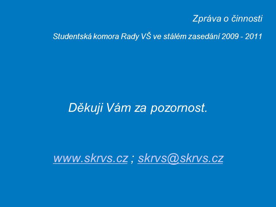 Zpráva o činnosti Studentská komora Rady VŠ ve stálém zasedání 2009 - 2011 Děkuji Vám za pozornost.