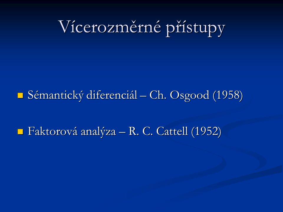 Vícerozměrné přístupy Sémantický diferenciál – Ch. Osgood (1958) Sémantický diferenciál – Ch. Osgood (1958) Faktorová analýza – R. C. Cattell (1952) F