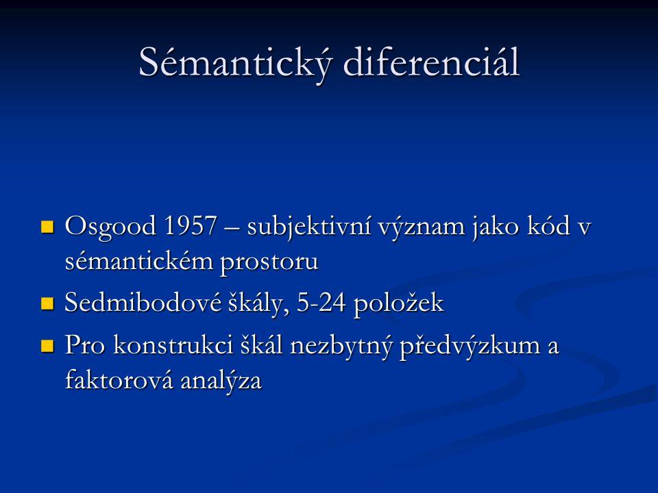 Sémantický diferenciál Osgood 1957 – subjektivní význam jako kód v sémantickém prostoru Osgood 1957 – subjektivní význam jako kód v sémantickém prosto