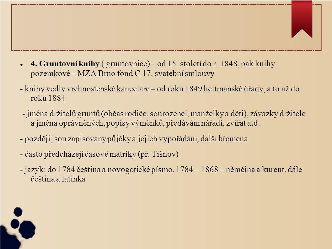 4.Gruntovní knihy ( gruntovnice) – od 15. století do r.