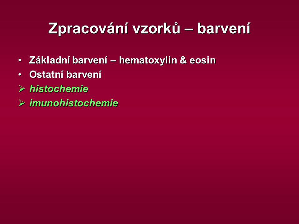 Základní barvení – hematoxylin & eosinZákladní barvení – hematoxylin & eosin Ostatní barveníOstatní barvení  histochemie  imunohistochemie Zpracován