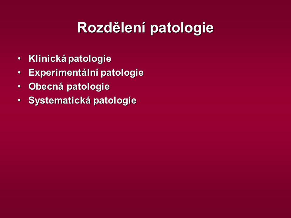 Rozdělení patologie Klinická patologieKlinická patologie Experimentální patologieExperimentální patologie Obecná patologieObecná patologie Systematick