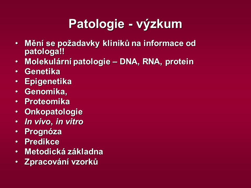 Patologie - výzkum Mění se požadavky kliniků na informace od patologa!!Mění se požadavky kliniků na informace od patologa!! Molekulární patologie – DN
