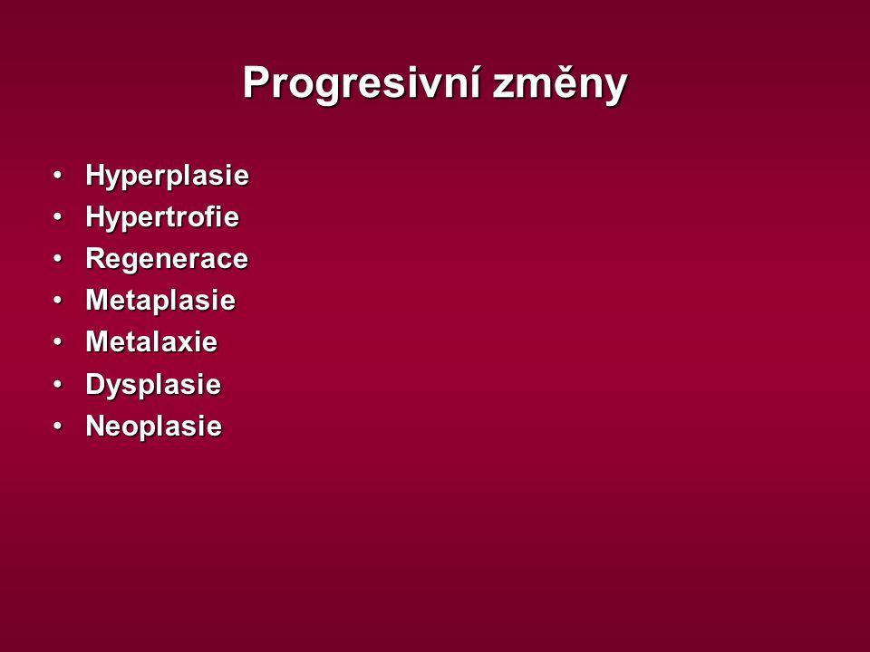 Progresivní změny HyperplasieHyperplasie HypertrofieHypertrofie RegeneraceRegenerace MetaplasieMetaplasie MetalaxieMetalaxie DysplasieDysplasie Neopla
