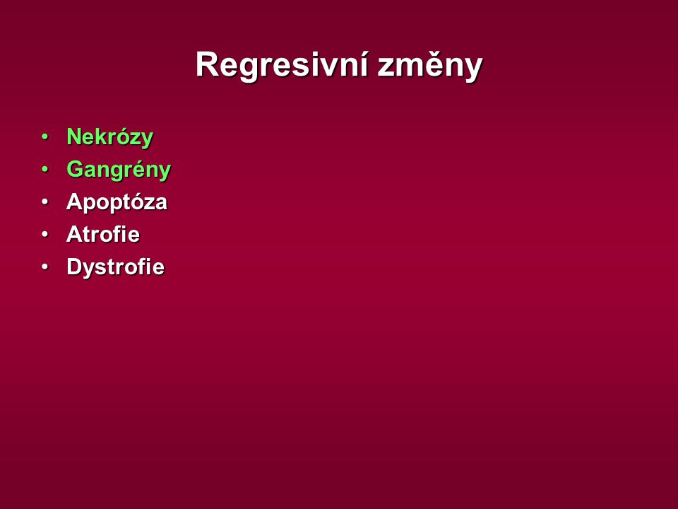 Regresivní změny NekrózyNekrózy GangrényGangrény ApoptózaApoptóza AtrofieAtrofie DystrofieDystrofie