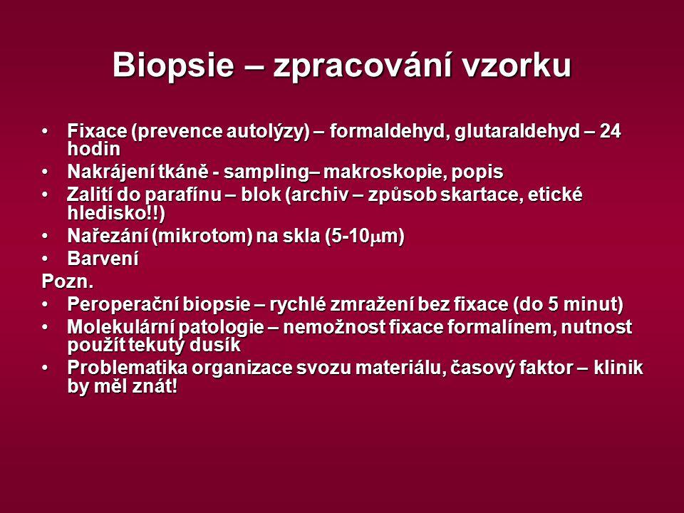 Biopsie – zpracování vzorku Fixace (prevence autolýzy) – formaldehyd, glutaraldehyd – 24 hodinFixace (prevence autolýzy) – formaldehyd, glutaraldehyd