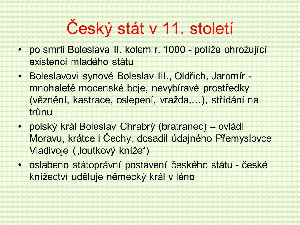 Český stát v 11. století po smrti Boleslava II. kolem r. 1000 - potíže ohrožující existenci mladého státu Boleslavovi synové Boleslav III., Oldřich, J