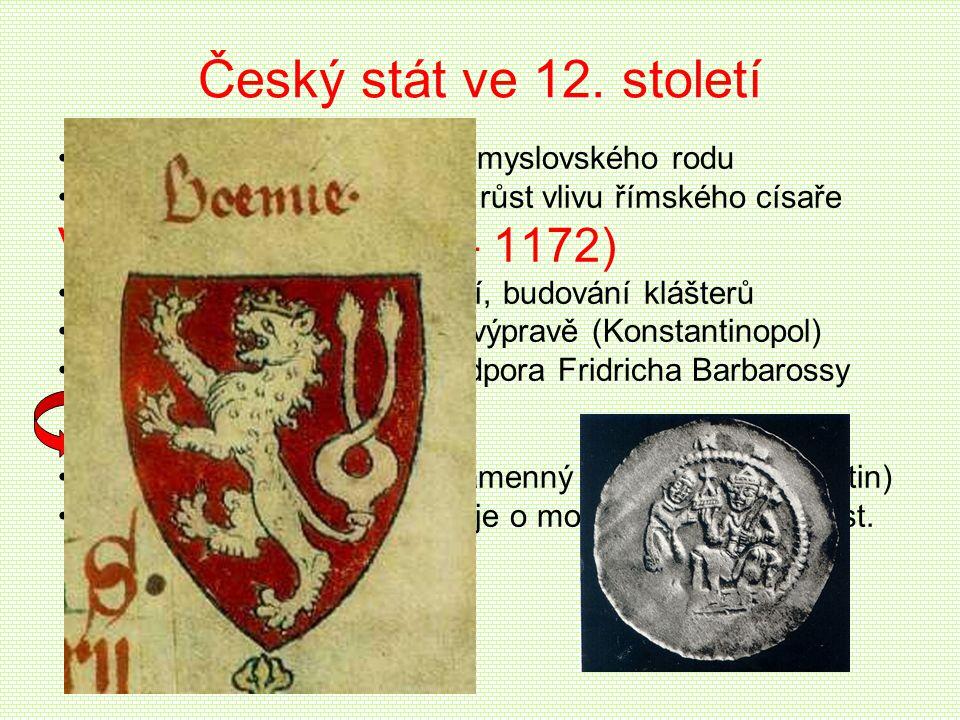 Český stát ve 12. století spory o trůn mezi členy přemyslovského rodu oslabení panovnické moci, růst vlivu římského císaře Vladislav II. Vladislav II.