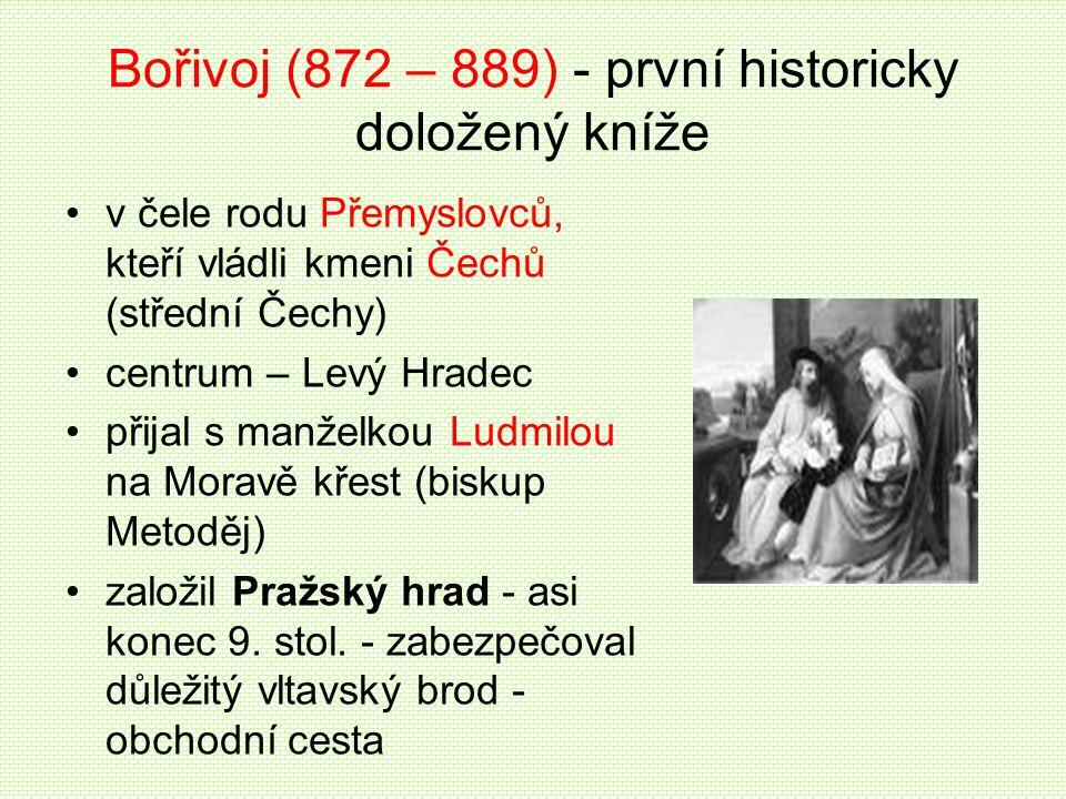 Bořivoj (872 – 889) - první historicky doložený kníže v čele rodu Přemyslovců, kteří vládli kmeni Čechů (střední Čechy) centrum – Levý Hradec přijal s