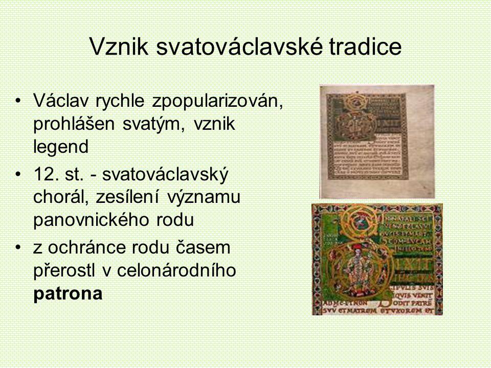 Vznik svatováclavské tradice Václav rychle zpopularizován, prohlášen svatým, vznik legend 12. st. - svatováclavský chorál, zesílení významu panovnické