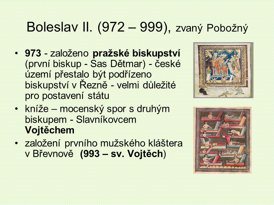 Boleslav II. (972 – 999), zvaný Pobožný 973 - založeno pražské biskupství (první biskup - Sas Dětmar) - české území přestalo být podřízeno biskupství