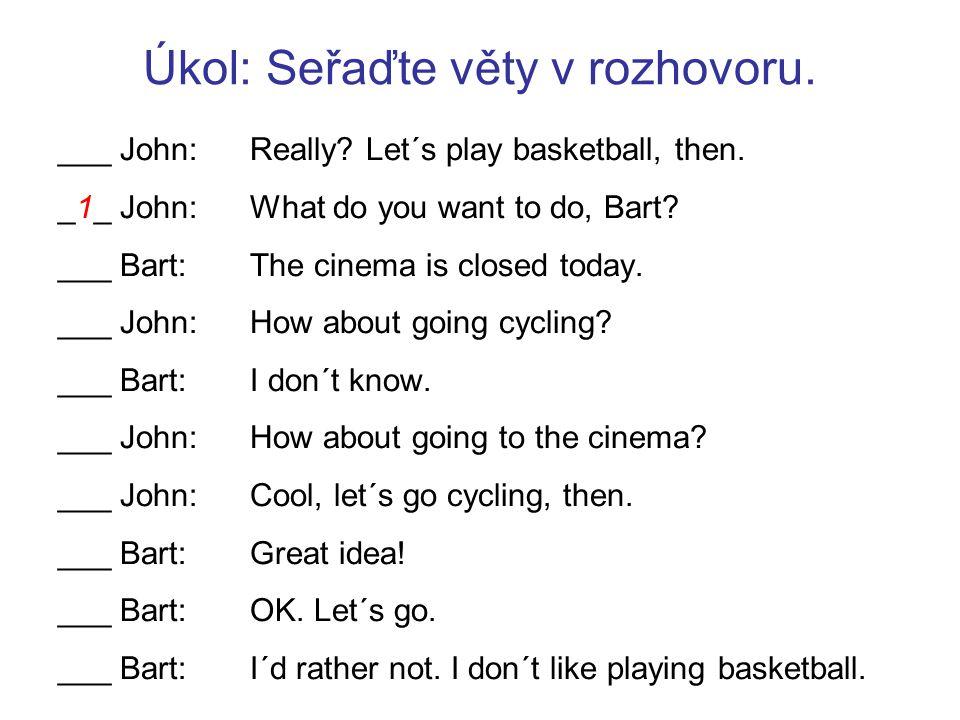 Řešení: _5_ John: Really.Let´s play basketball, then.