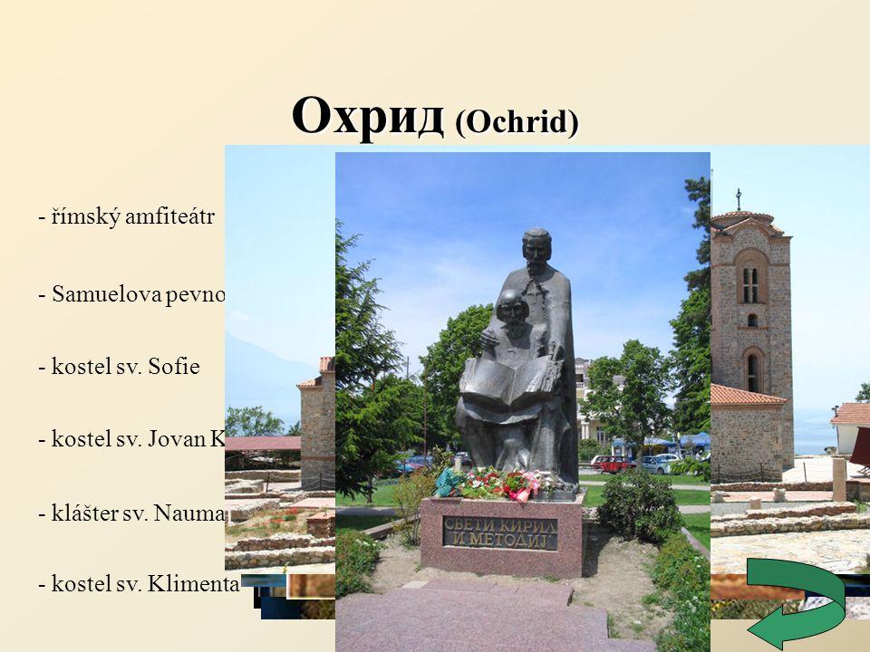 Охрид (Ochrid) - římský amfiteátr - kostel sv. Sofie - kostel sv. Jovan Kaneo - Samuelova pevnost - klášter sv. Nauma - kostel sv. Klimenta