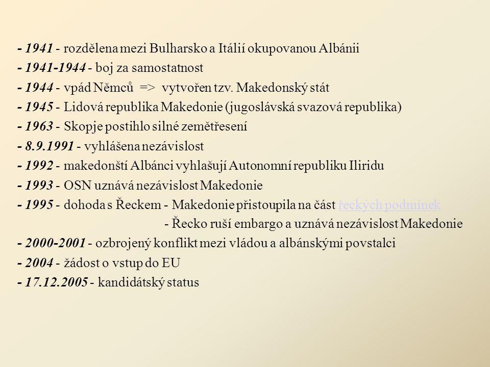 - 1941 - rozdělena mezi Bulharsko a Itálií okupovanou Albánii - 1941-1944 - boj za samostatnost - 1944 - vpád Němců => vytvořen tzv. Makedonský stát -