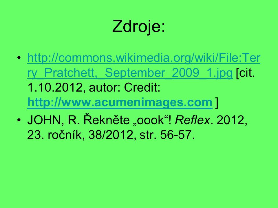 Zdroje: http://commons.wikimedia.org/wiki/File:Ter ry_Pratchett,_September_2009_1.jpg [cit.