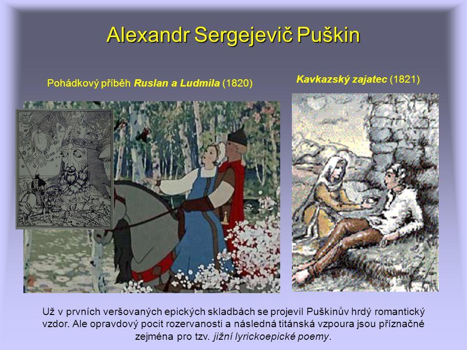 Alexandr Sergejevič Puškin Už v prvních veršovaných epických skladbách se projevil Puškinův hrdý romantický vzdor. Ale opravdový pocit rozervanosti a