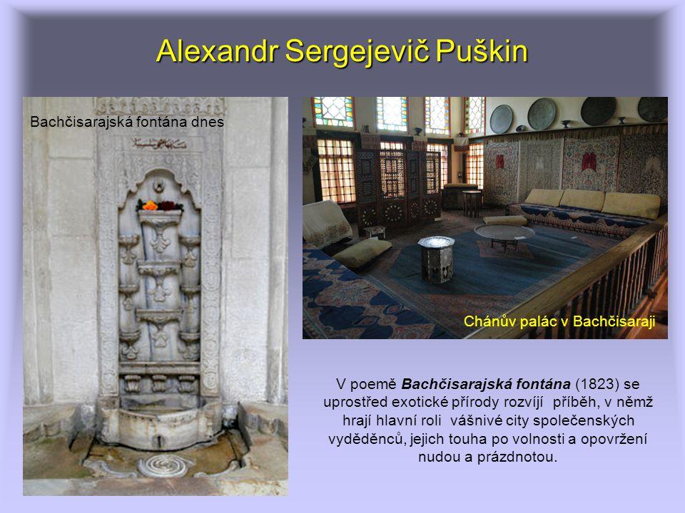 Alexandr Sergejevič Puškin V poemě Bachčisarajská fontána (1823) se uprostřed exotické přírody rozvíjí příběh, v němž hrají hlavní roli vášnivé city s
