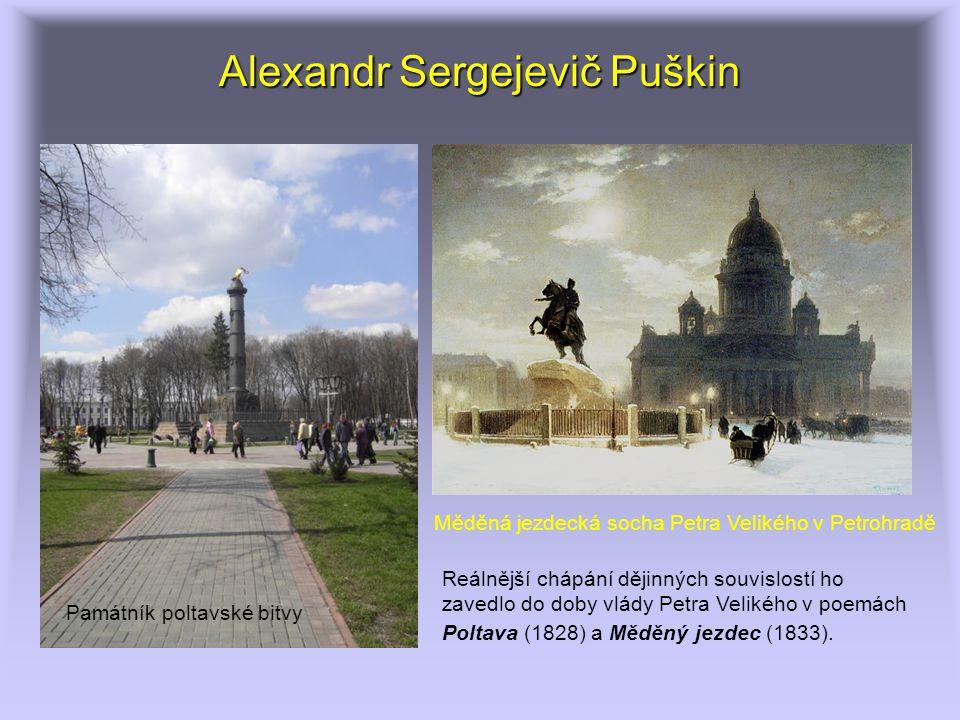 Alexandr Sergejevič Puškin Reálnější chápání dějinných souvislostí ho zavedlo do doby vlády Petra Velikého v poemách Poltava (1828) a Měděný jezdec (1