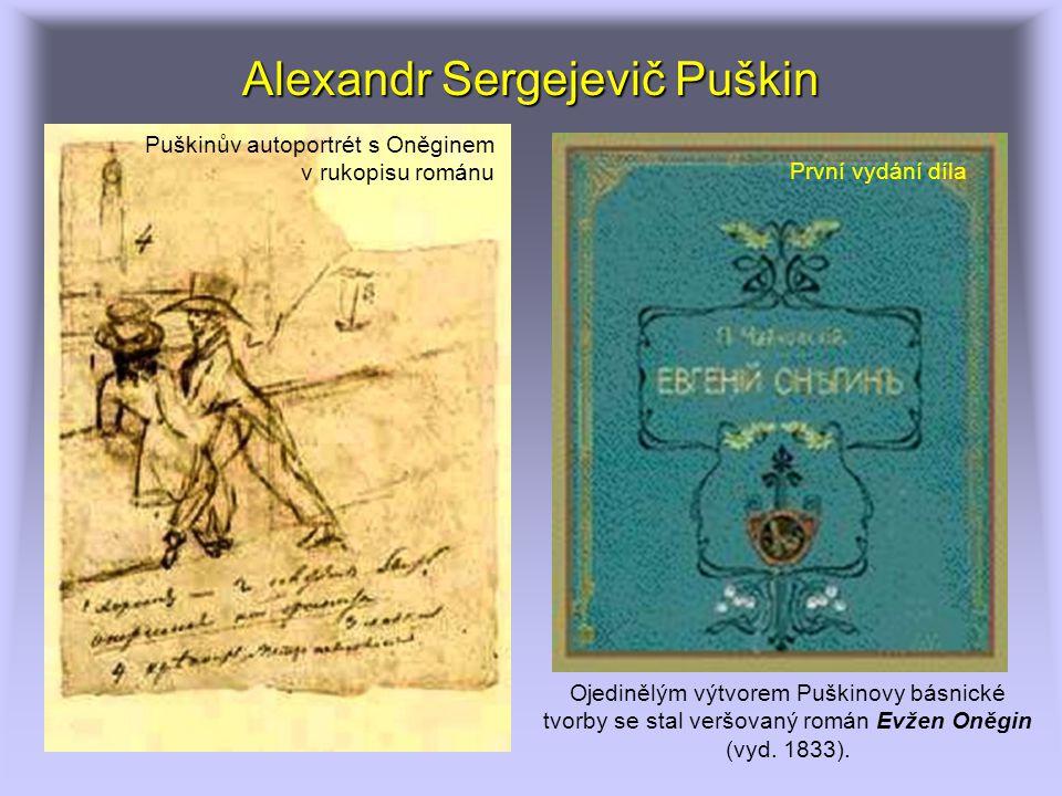 Alexandr Sergejevič Puškin Puškinův autoportrét s Oněginem v rukopisu románu První vydání díla Ojedinělým výtvorem Puškinovy básnické tvorby se stal v