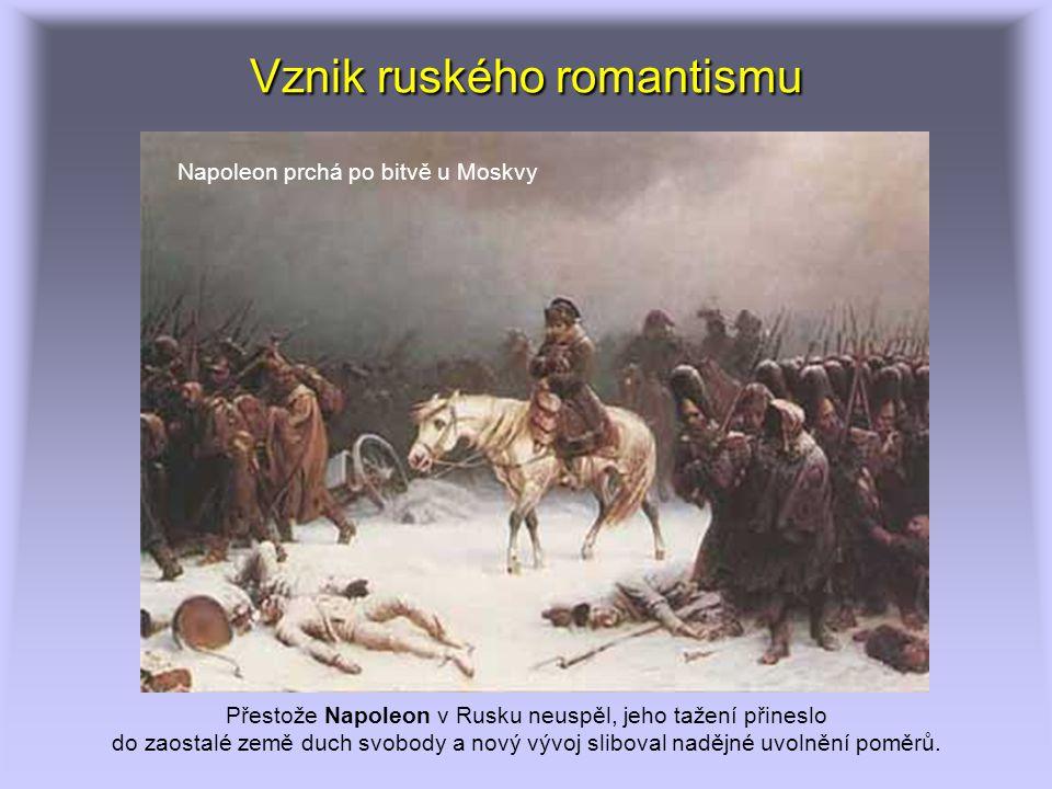 Vznik ruského romantismu Napoleon prchá po bitvě u Moskvy Přestože Napoleon v Rusku neuspěl, jeho tažení přineslo do zaostalé země duch svobody a nový vývoj sliboval nadějné uvolnění poměrů.