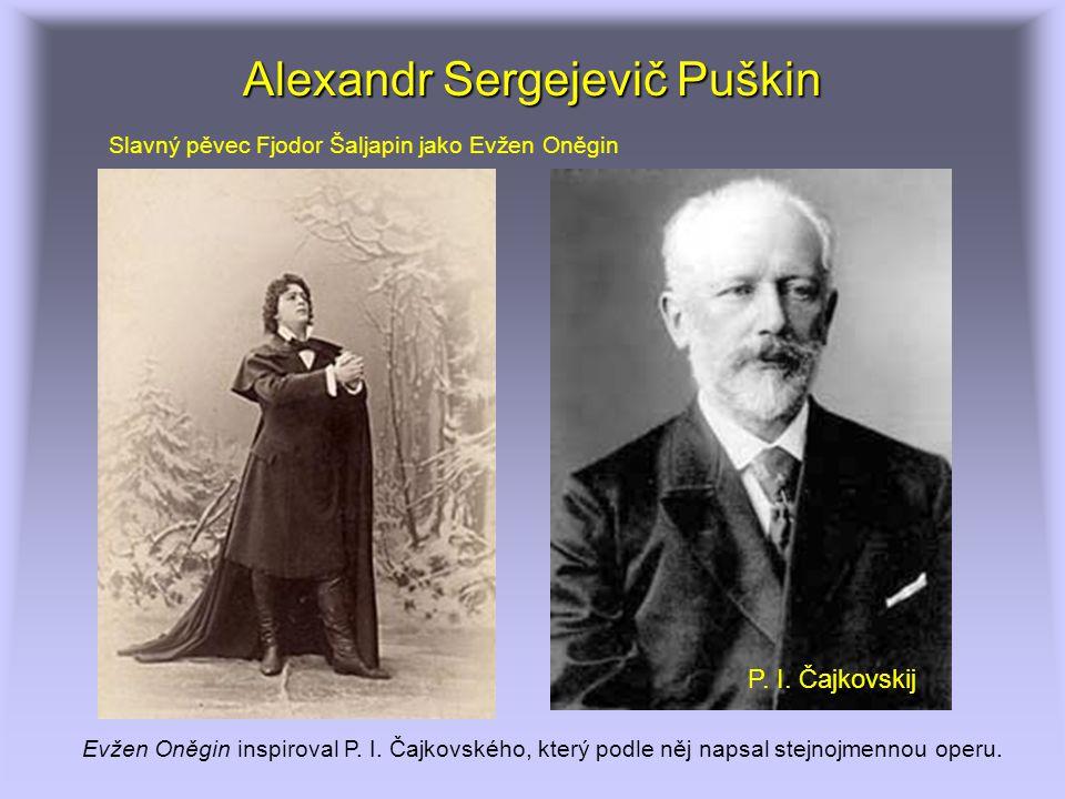 Alexandr Sergejevič Puškin Evžen Oněgin inspiroval P. I. Čajkovského, který podle něj napsal stejnojmennou operu. Slavný pěvec Fjodor Šaljapin jako Ev