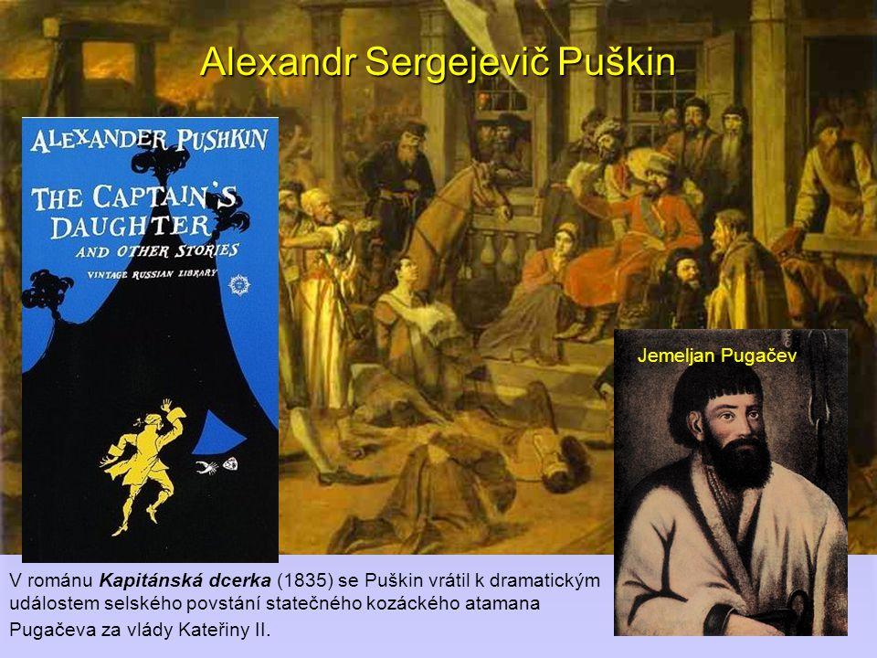 Alexandr Sergejevič Puškin V románu Kapitánská dcerka (1835) se Puškin vrátil k dramatickým událostem selského povstání statečného kozáckého atamana Pugačeva za vlády Kateřiny II.