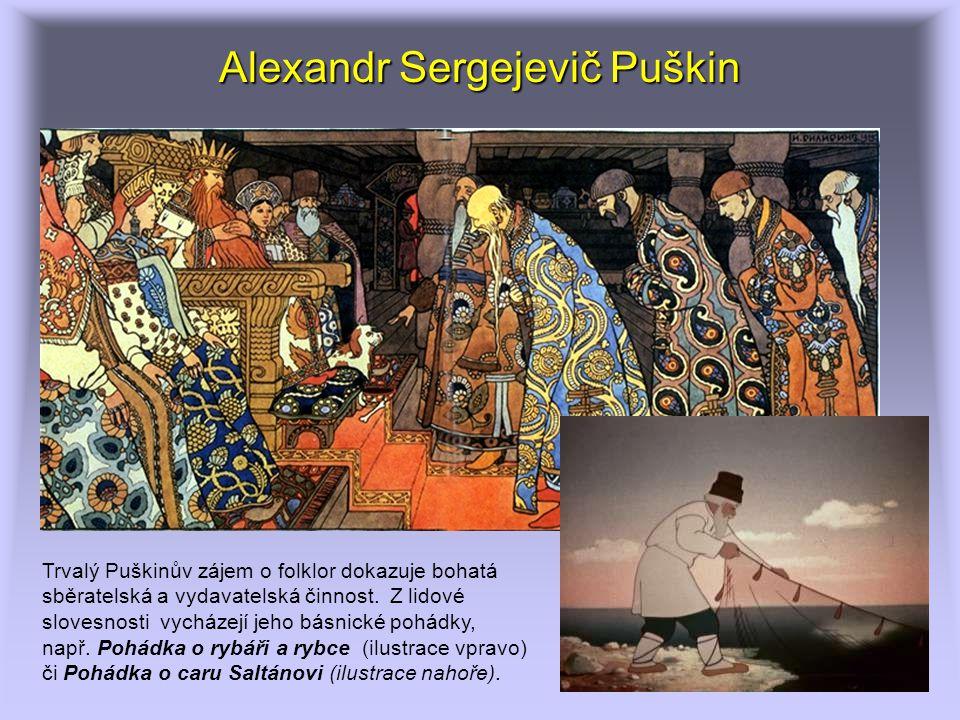 Alexandr Sergejevič Puškin Trvalý Puškinův zájem o folklor dokazuje bohatá sběratelská a vydavatelská činnost. Z lidové slovesnosti vycházejí jeho bás