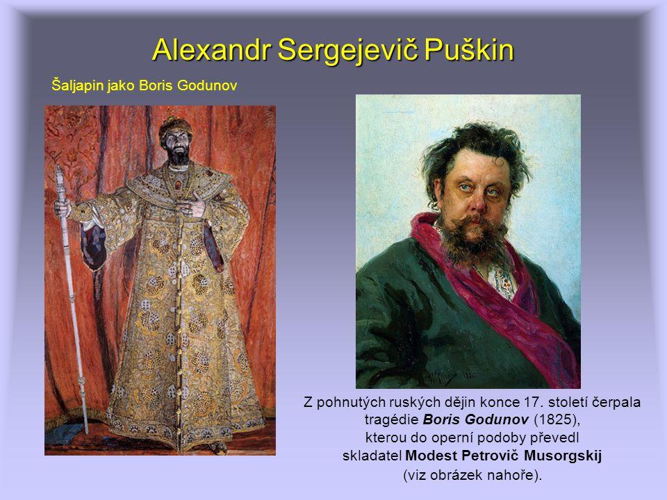 Alexandr Sergejevič Puškin Z pohnutých ruských dějin konce 17. století čerpala tragédie Boris Godunov (1825), kterou do operní podoby převedl skladate
