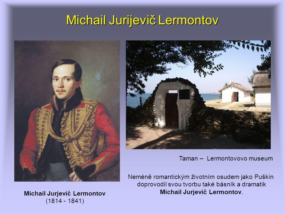 Michail Jurijevič Lermontov Neméně romantickým životním osudem jako Puškin doprovodil svou tvorbu také básník a dramatik Michail Jurjevič Lermontov. T