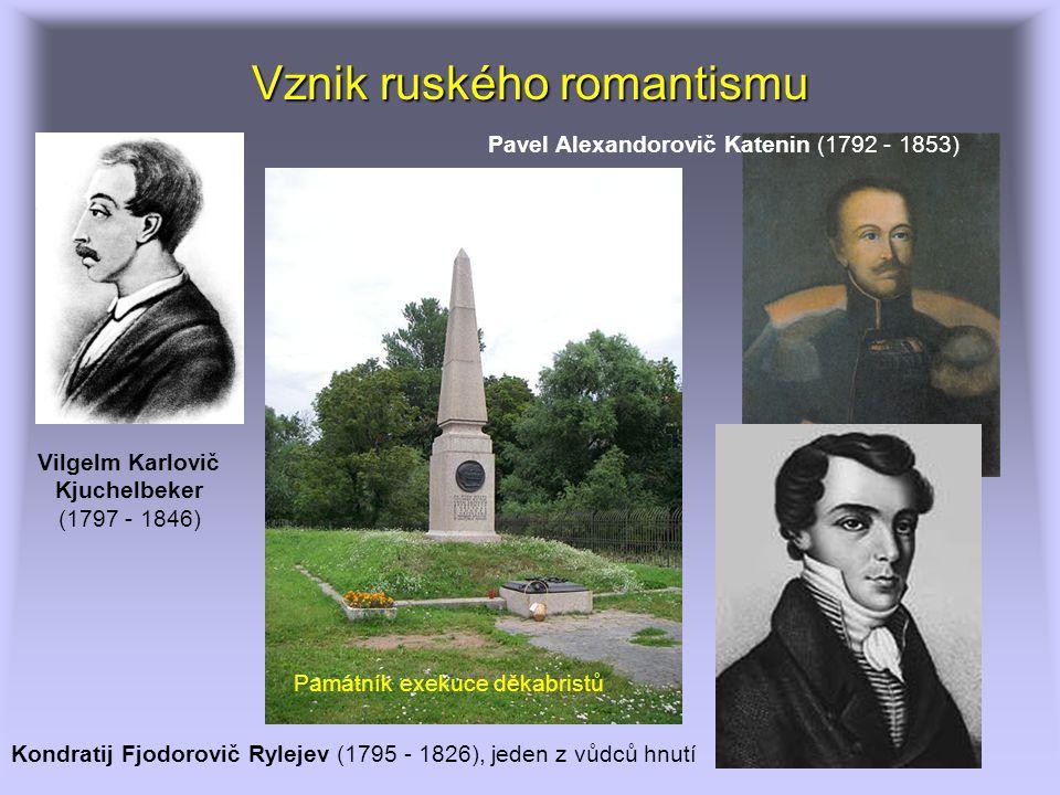 Vznik ruského romantismu Památník exekuce děkabristů Pavel Alexandorovič Katenin (1792 - 1853) Vilgelm Karlovič Kjuchelbeker (1797 - 1846) Kondratij Fjodorovič Rylejev (1795 - 1826), jeden z vůdců hnutí