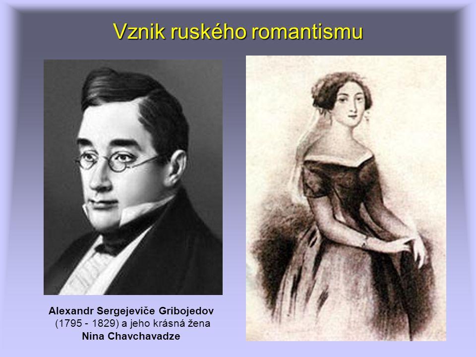 Vznik ruského romantismu Alexandr Sergejeviče Gribojedov (1795 - 1829) a jeho krásná žena Nina Chavchavadze