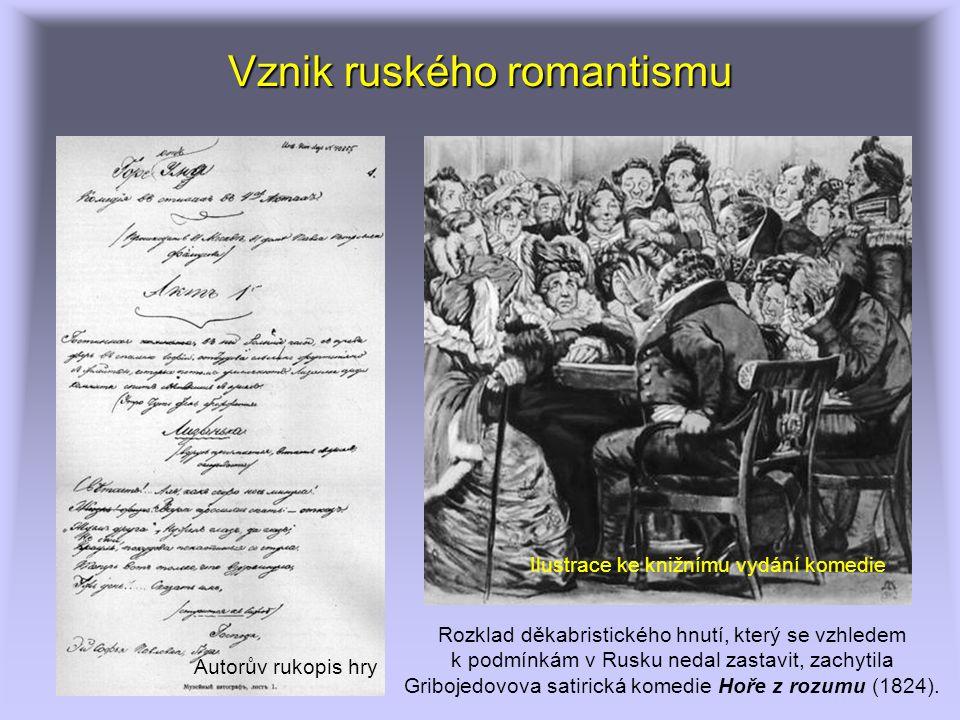 Vznik ruského romantismu Rozklad děkabristického hnutí, který se vzhledem k podmínkám v Rusku nedal zastavit, zachytila Gribojedovova satirická komedie Hoře z rozumu (1824).