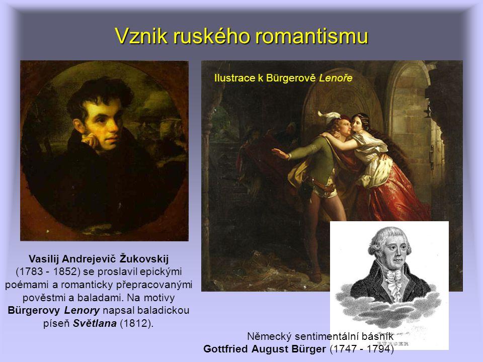Vznik ruského romantismu Vasilij Andrejevič Žukovskij (1783 - 1852) se proslavil epickými poémami a romanticky přepracovanými pověstmi a baladami. Na