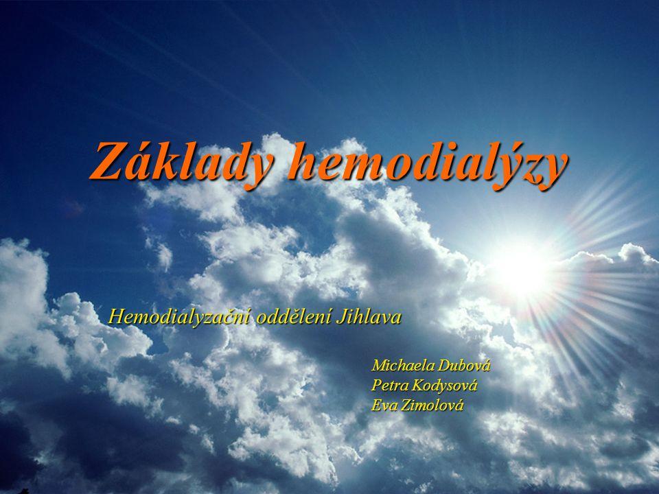 Základy hemodialýzy Hemodialyzační oddělení Jihlava Michaela Dubová Petra Kodysová Eva Zimolová