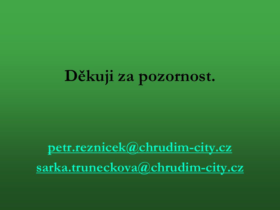 Děkuji za pozornost. petr.reznicek@chrudim-city.cz sarka.truneckova@chrudim-city.cz