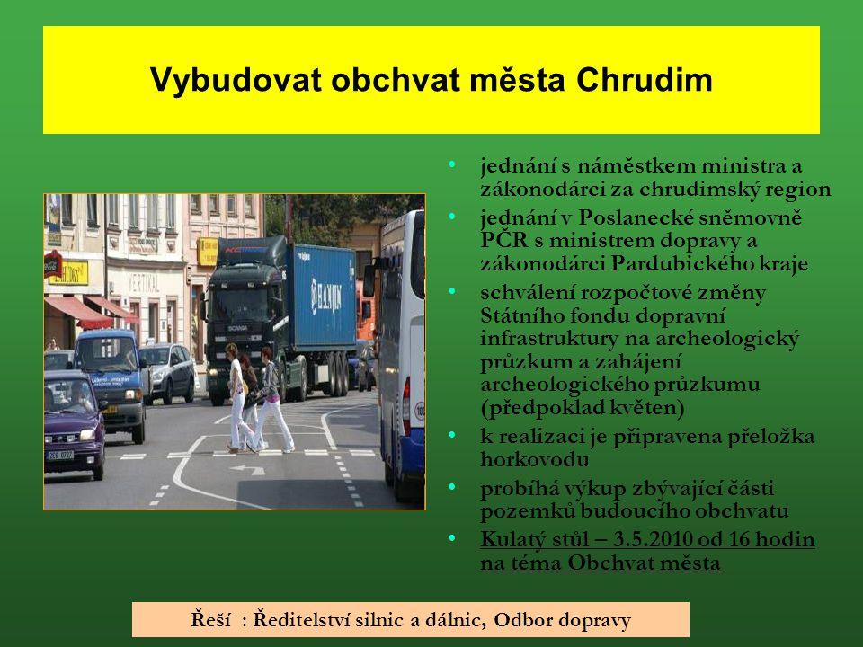 Vybudovat obchvat města Chrudim jednání s náměstkem ministra a zákonodárci za chrudimský region jednání v Poslanecké sněmovně PČR s ministrem dopravy