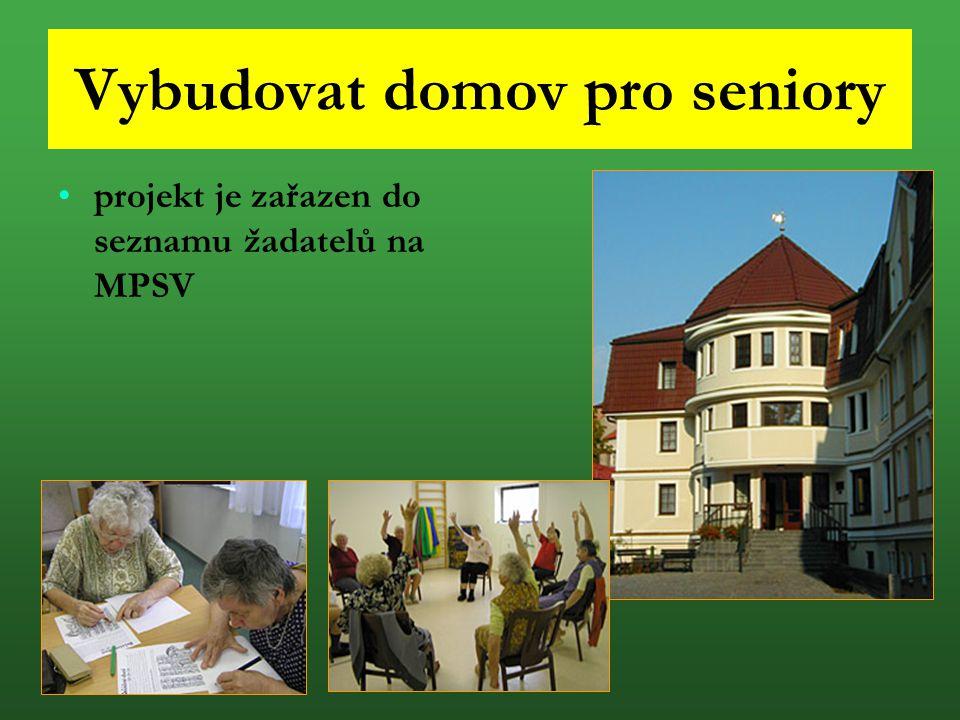Vybudovat domov pro seniory projekt je zařazen do seznamu žadatelů na MPSV