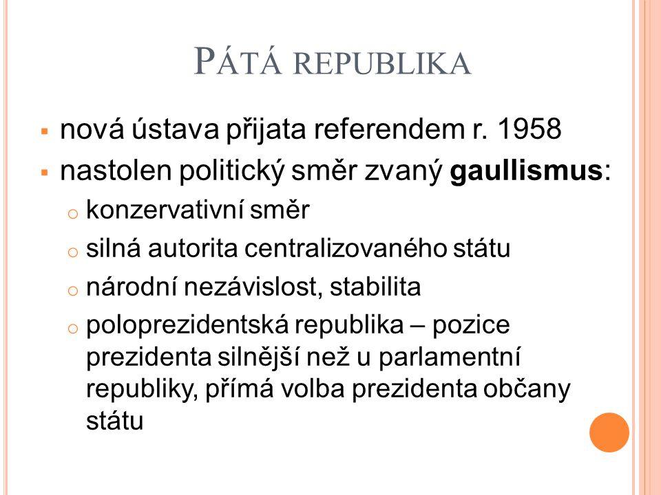 P ÁTÁ REPUBLIKA  nová ústava přijata referendem r. 1958  nastolen politický směr zvaný gaullismus: o konzervativní směr o silná autorita centralizov