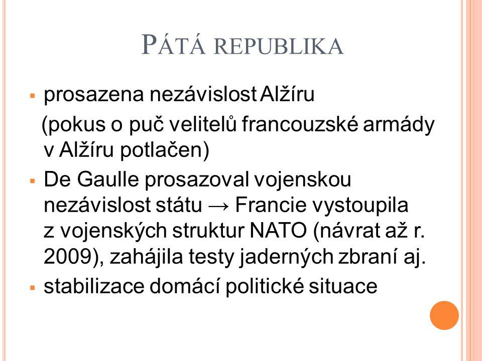 P ÁTÁ REPUBLIKA  prosazena nezávislost Alžíru (pokus o puč velitelů francouzské armády v Alžíru potlačen)  De Gaulle prosazoval vojenskou nezávislost státu → Francie vystoupila z vojenských struktur NATO (návrat až r.