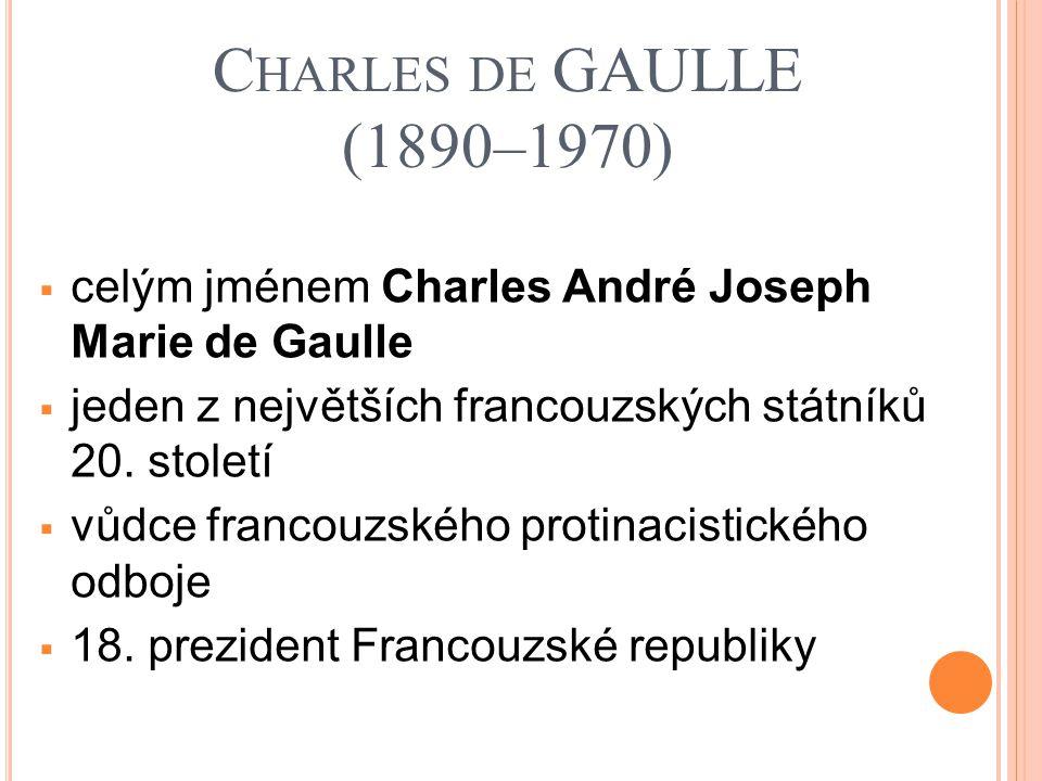 C HARLES DE GAULLE (1890–1970)  celým jménem Charles André Joseph Marie de Gaulle  jeden z největších francouzských státníků 20. století  vůdce fra