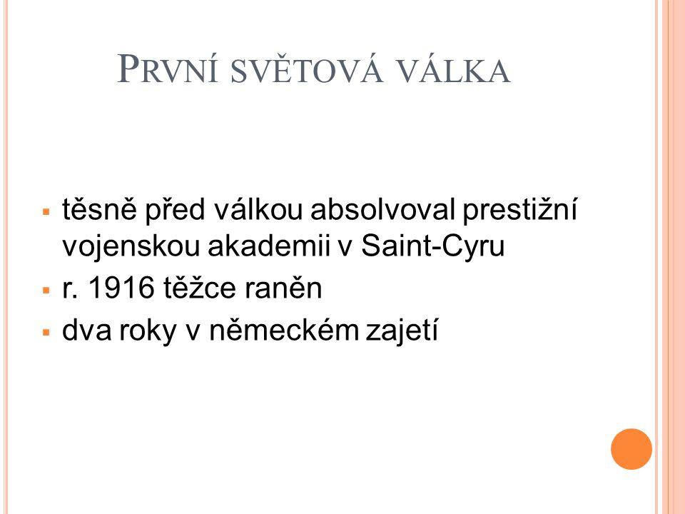 P RVNÍ SVĚTOVÁ VÁLKA  těsně před válkou absolvoval prestižní vojenskou akademii v Saint-Cyru  r.