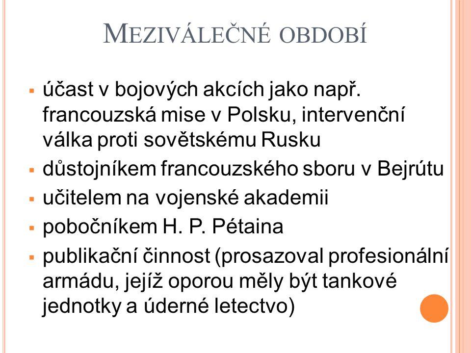 M EZIVÁLEČNÉ OBDOBÍ  účast v bojových akcích jako např. francouzská mise v Polsku, intervenční válka proti sovětskému Rusku  důstojníkem francouzské