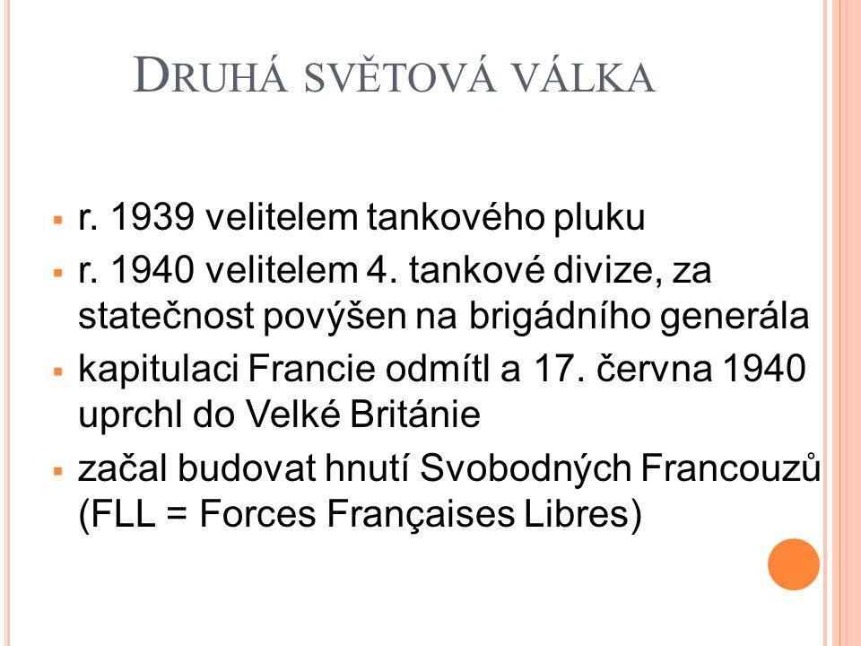 D RUHÁ SVĚTOVÁ VÁLKA  r. 1939 velitelem tankového pluku  r. 1940 velitelem 4. tankové divize, za statečnost povýšen na brigádního generála  kapitul